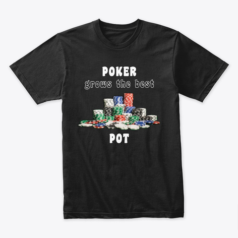 Poker Grows The Best Pot Black T-Shirt Front
