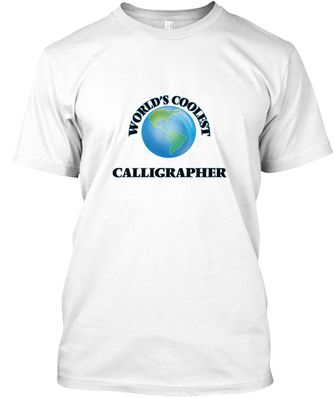 World's Coolest Calligrapher White T-Shirt Front
