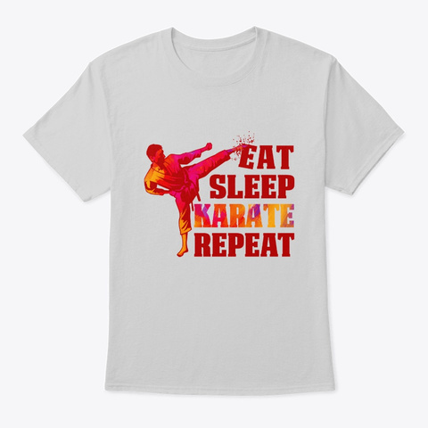 Eat Sleep Karate Repeat Gift For Art Light Steel T-Shirt Front