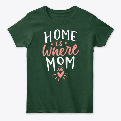 Home Is Where Mom Is Forest Green T-Shirt Front