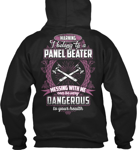 Warning I Belong To A Panel Beater Messing With Me Can Be Very Dangerous To Your Health Black T-Shirt Back