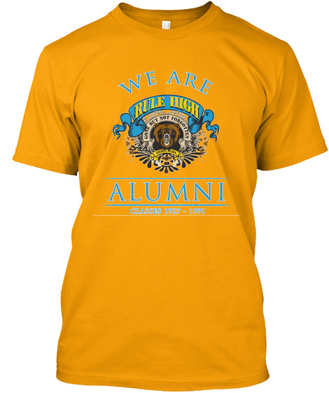 We Are Rule High Alumni Classes 1927 1991 Gold T-Shirt Front