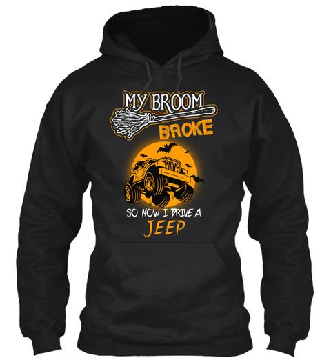 My Broom Broke So Now I Drive A Jeep Black Sweatshirt Front