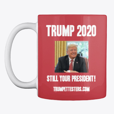 Trump 2020    Still Your President !  Bright Red T-Shirt Front