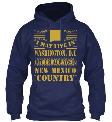 I May Live In Washington, D.C But I'm Always In New Mexico Country Navy T-Shirt Front