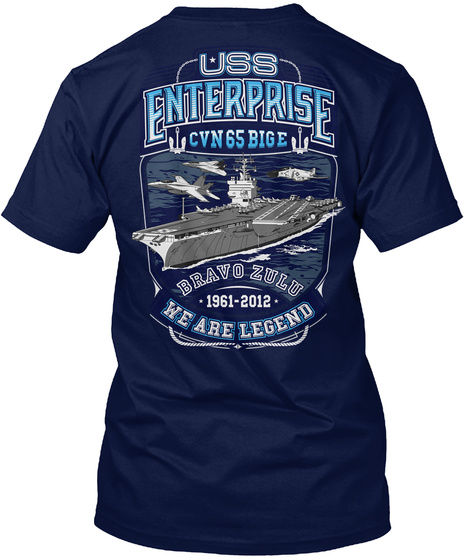Uss Enterprise Cvn 65 Big E Bravo Zulu 1961 2012 We Are Legend Navy T-Shirt Back