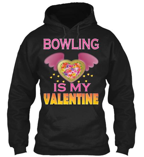 Bowling Is My Valentine Black Sweatshirt Front