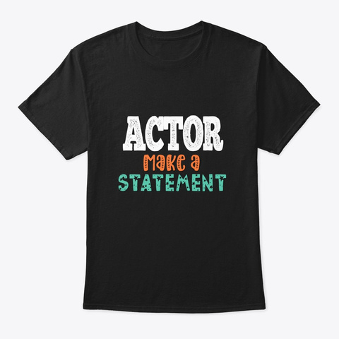 [Theatre] Actor   Make A Statement Black T-Shirt Front