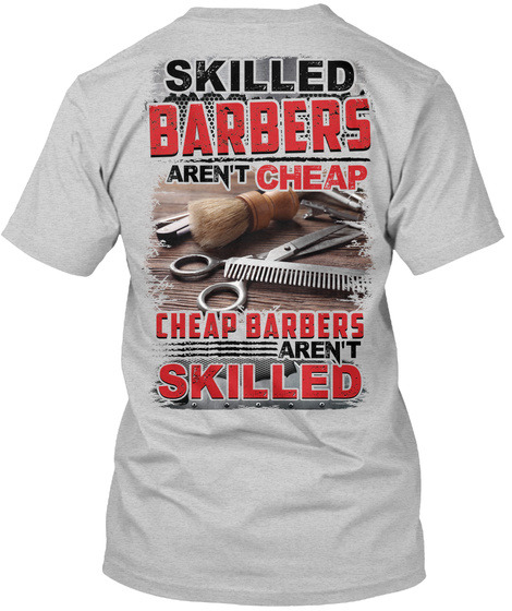 Skilled Barbers Aren't Cheap Cheap Barbers Aren't Skilled Light Steel T-Shirt Back