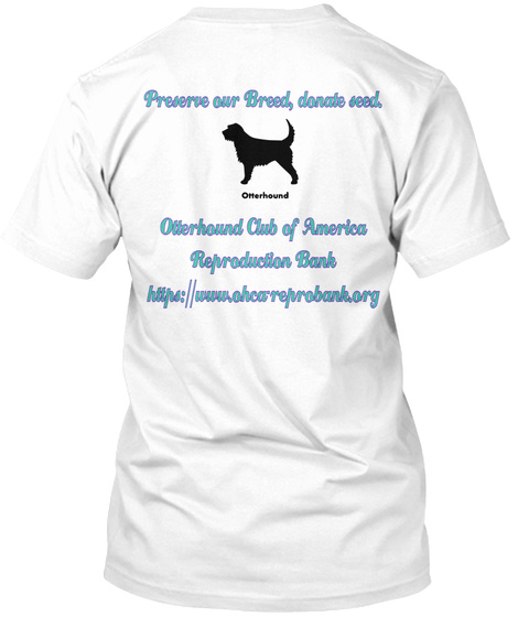 Preserve Our Breed, Donate Seed, Outterhound Outterhound Club Of America Reproduction Bank Https://Www.Ohcareprobank.Org White T-Shirt Back