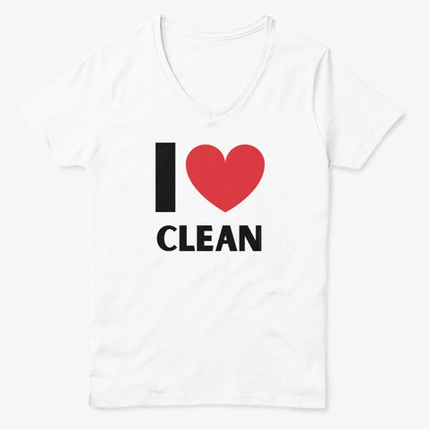 I Love Clean Housekeeping Lady Gifts White  T-Shirt Front