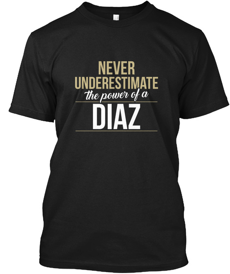 Never Underestimate The Power Of A Diaz Black T-Shirt Front