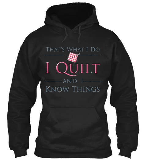 That's What I Do I Quilt And I Know Things Black T-Shirt Front