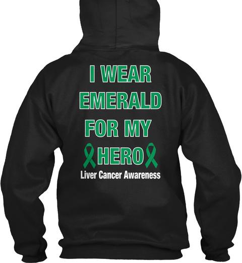 I Wear Emerald For My Hero Liver Cancer Awareness Black Sweatshirt Back