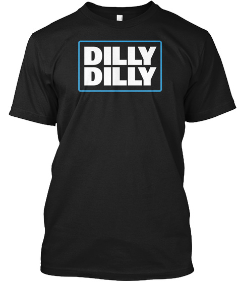 Dilly Dilly Black T-Shirt Front