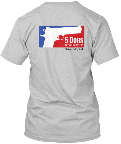 5 Dogs Action Shooters Bakersfield Ca Light Steel T-Shirt Back