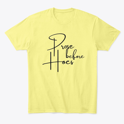 Prose  Before Hoes Lemon Yellow  T-Shirt Front