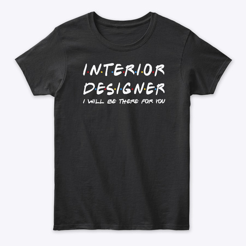 Interior Designer Gifts Black T-Shirt Front