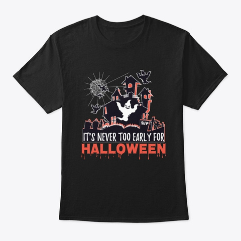Halloween Costume Gift It's Never Too Black T-Shirt Front
