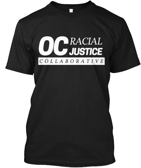 Oc Racial Justice Collaborative Black T-Shirt Front