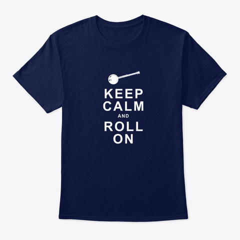 Keep Calm And Roll On Navy T-Shirt Front