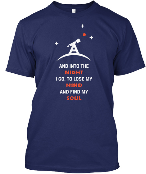 A And Into The Night I Go To Lose My Mind And Find My Soul Midnight Navy T-Shirt Front