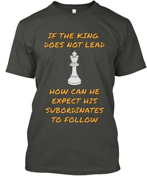 If The King Does Not Lead How Can We Expect His Subordinates To Follow Smoke Gray T-Shirt Front