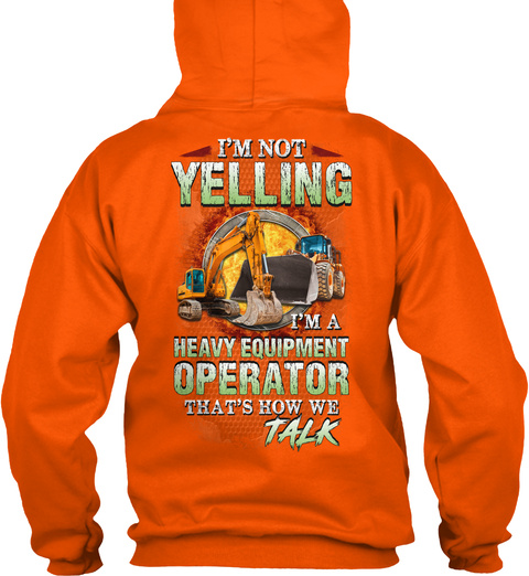 I'm Not Yelling I'm A Heavy Equipment Operator That's How We Talk Safety Orange T-Shirt Back