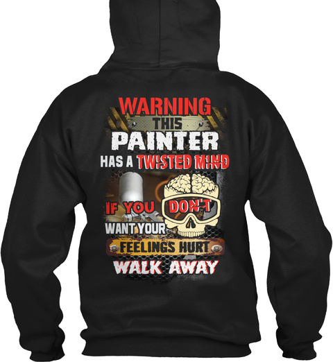 Warning This Painter Has A Twisted Mind If You Don't Want Your Feelings Hurt Walk Away Black T-Shirt Back