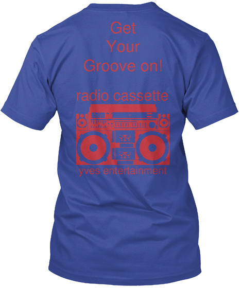 Get Your Groove On! Radio Cassette Yves Entertainment Deep Royal T-Shirt Back