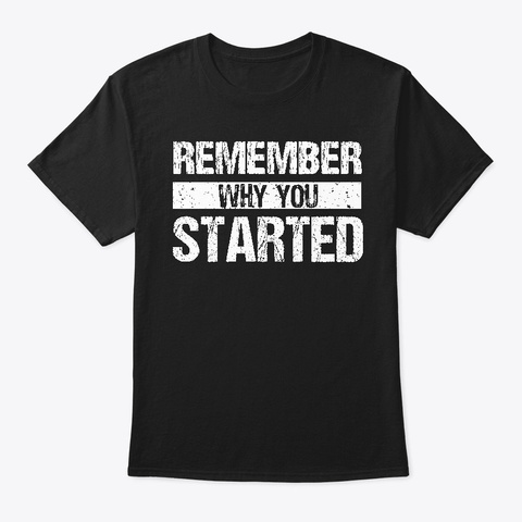 Remember Why You Started   Motivation Black T-Shirt Front