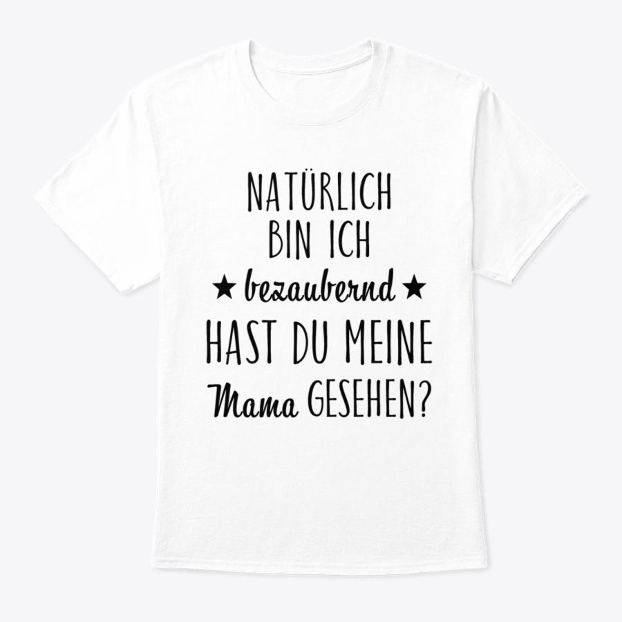 Natuerlich Bin Ich Bezaubernd Baby Pres Unisex Tshirt