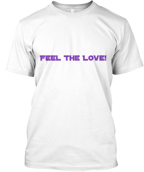 Feel The Love! White T-Shirt Front