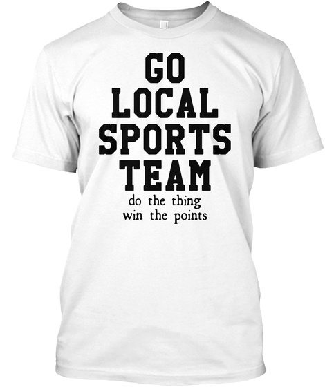 Go Local Sports Team Do The Thing Win The Points White T-Shirt Front