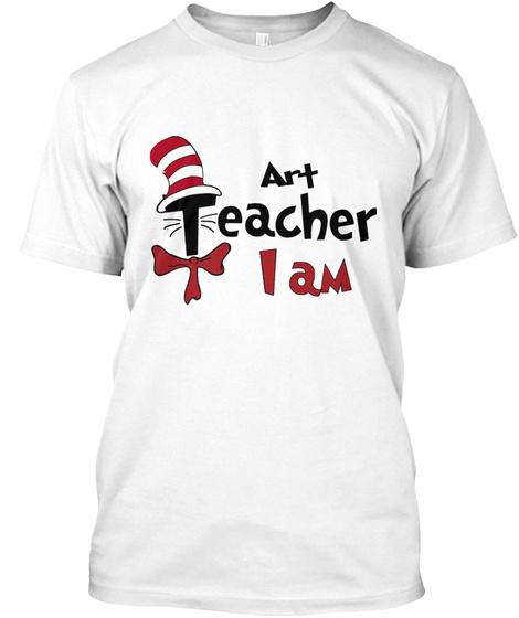 Art Teacher I Am White T-Shirt Front