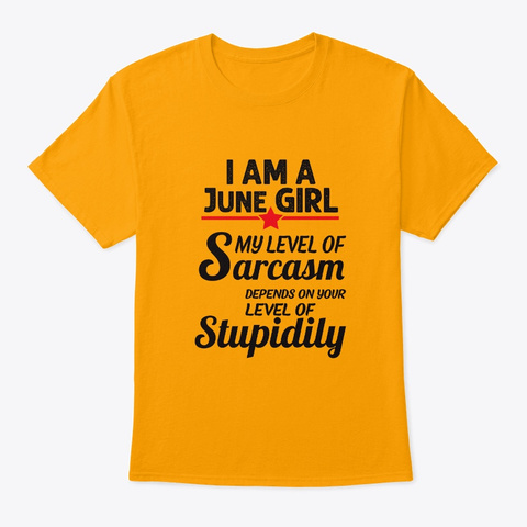 Sarcastic June Girl Gifts Women Birthd Gold T-Shirt Front