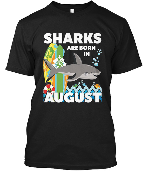 Sharks Are Born In August T Shirt Black T-Shirt Front