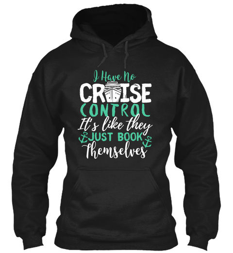 I Have No Cruise Control It's Like They Just Book Themselves Black T-Shirt Front
