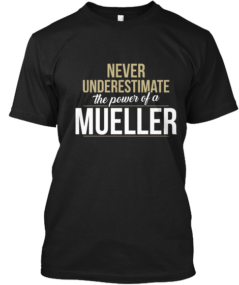 Never Underestimate The Power Of A Mueller Black T-Shirt Front