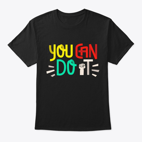You Can Do It Black T-Shirt Front