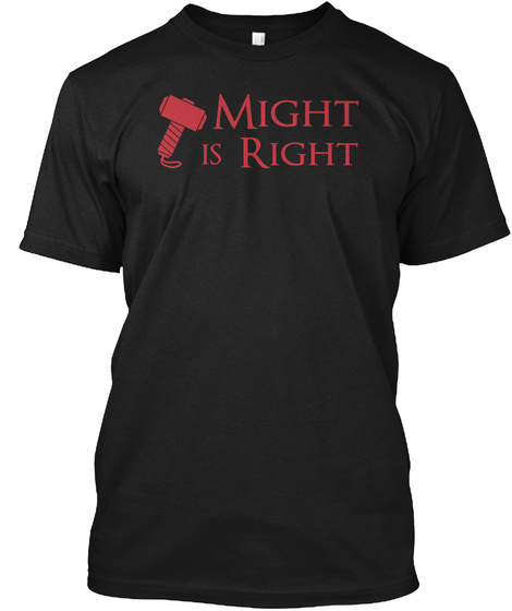 """Might Is Right """"The Natural Law Is Tooth And Claw. All Else Is Error."""" Ragnar Redbeard Black T-Shirt Front"""