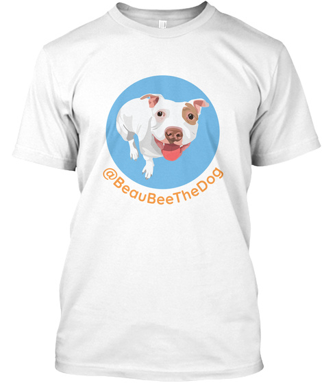 @Beau Bee The Dog White T-Shirt Front