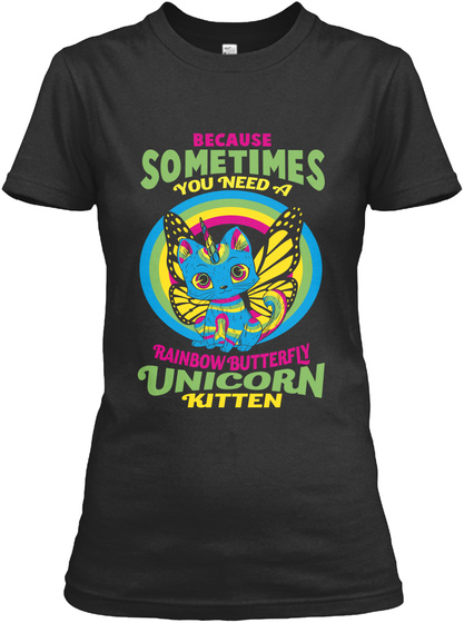 Because Sometimes You Need A Rainbow Butterfly Unicorn Kitten  Black Women's T-Shirt Front