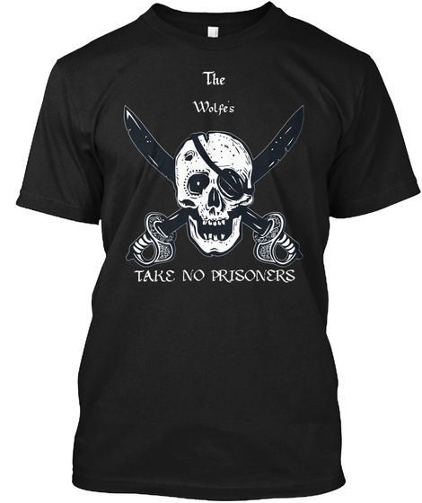 Wolfe Take No Prisoners! Black T-Shirt Front