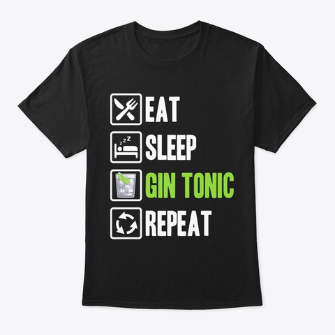 Eat Sleep Gin Tonic Repeat T Shirt Black T-Shirt Front