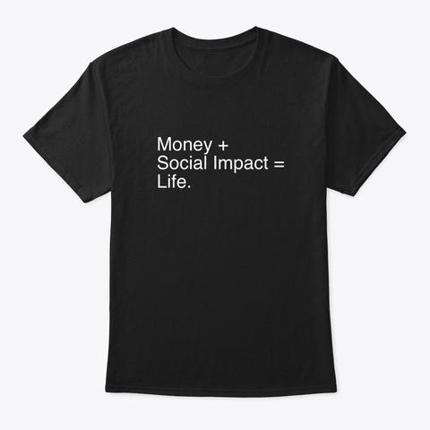Money + Social Impact = Life Black T-Shirt Front