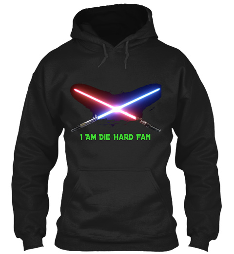 I Am Die Hard Fan Black Sweatshirt Front