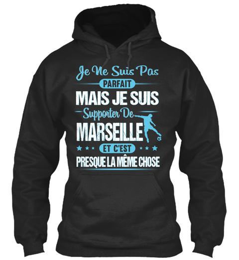 Je Ne Suis Pas Parfait Mais Je Suis Supprter De Masheille Et C'est Presque La MÊme Chose Jet Black Sweatshirt Front
