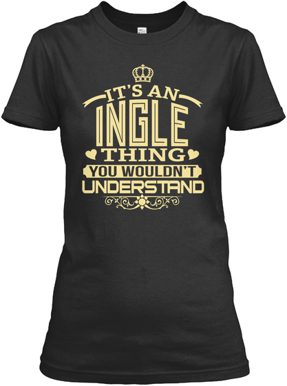It's An Ingle Thing You Wouldn't Understand Black T-Shirt Front