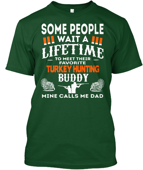 Some People Wait A Lifetime To Meet Their Favourite Turkey Hunting Buddy Mine Calls Me Dad Deep Forest T-Shirt Front